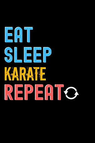Eat, Sleep, Karate, Repeat Notebook - Karate Funny Gift: Lined Notebook / Journal Gift, 120 Pages, 6x9, Soft Cover, Matte Finish