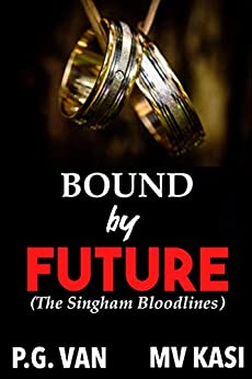 Bound by Future: A Passionate Romance (The Singham Bloodlines Book 4) by [M.V. Kasi, P.G. Van]