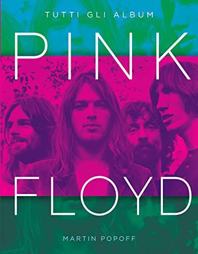 Pink Floyd. Tutti gli album. Ediz. a colori