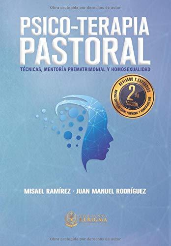 Psico-Terapia Pastoral: Tecnicas, Mentoría Prematrimonial y Homosexualidad (Spanish Edition)