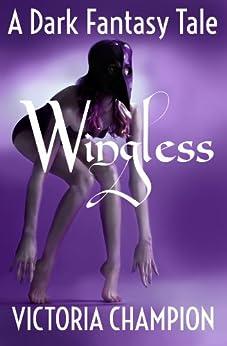 Wingless: A Dark Fantasy Tale by [Victoria Champion]