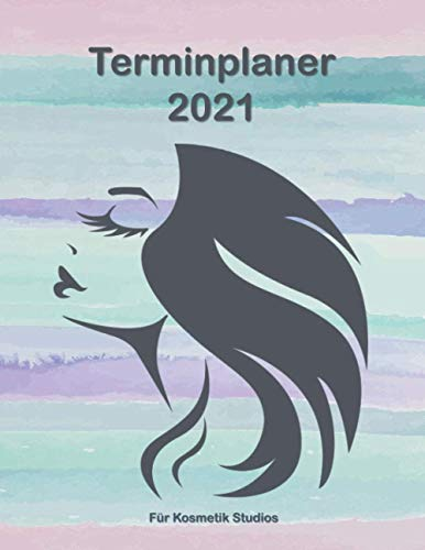 Terminplaner 2021 für Kosmetikstudios: A4 Termin- und Auftragsplaner für Beautysalons - Tagesplaner im Halbstunden-Takt - inkl. Feiertage, Ferien, ... Lieferantenliste & Kundenliste - 370 Seiten