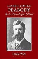 George Foster Peabody: Banker, Philanthropist, Publicist