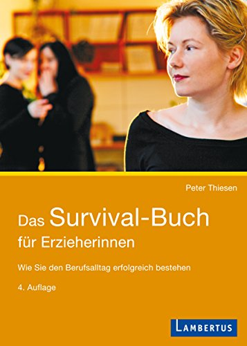 Das Survival-Buch für Erzieherinnen: Wie Sie den Berufsalltag erfolgreich bestehen