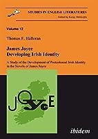 James Joyce: Developing Irish Identity- a Study of the Development of Postcolonial Irish Identity in the Novels of James Joyce (Studies in English Literatures)