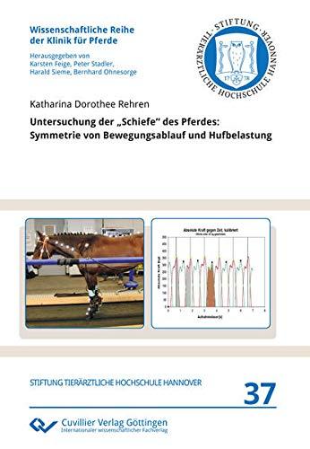 """Untersuchung der """"Schiefe"""" des Pferdes: Symmetrie von Bewegungsablauf und Hufbelastung (Wissenschaftliche Reihe der Klinik für Pferde)"""