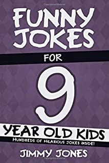 Funny Jokes For 9 Year Old Kids: Hundreds of really funny, hilarious Jokes, Riddles, Tongue Twisters and Knock Knock Jokes for 9 year old kids! (Funny Jokes Series All Ages 5-12!)