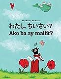 Watashi, chiisai? Ako ba ay maliit?: Japanese [Hirigana and Romaji]-Filipino/Tagalog (Wikang Filipino/Tagalog): Children's Picture Book (Bilingual Edition)