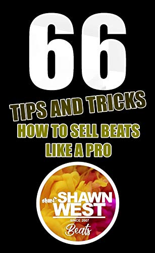 66 Tips and tricks how to sell beats like a pro (Shawn West 66 Tips and tricks how to sell beats like a pro Book 1) (English Edition)