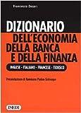 Dizionario dell'economia della banca e della finanza. Ediz. inglese, italiana, francese e tedesca