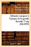 Mémoire composé à l'époque de la grande dynastie T'ang (Éd.1894) (Histoire)