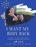 I Want My Body Back: A Guide to Your Best Body: For Men, Women and Families