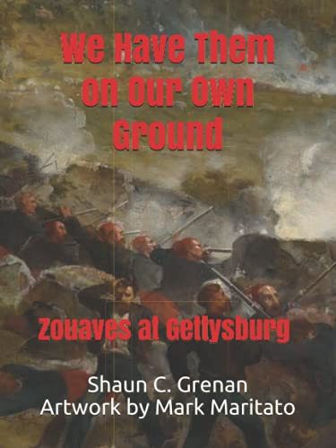 We Have Them on Our Own Ground: Zouaves at Gettysburg