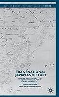 Transnational Japan as History: Empire, Migration, and Social Movements (Palgrave Macmillan Transnational History Series)