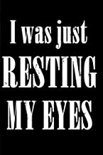 I Was Just Resting My Eyes: Funny fathers day Quotes Notebook,gifts for grandpa ,Funny Quotes,6x9 Ruled pages Notebook,100 Pages,Gifts For Him,