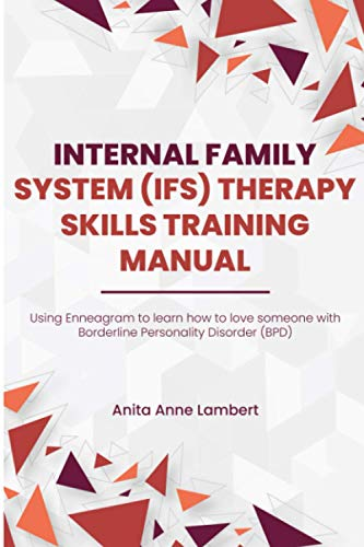 Internal Family Systems (IFS) Therapy Skills Training Manual: Using Enneagram to learn how to someone people with Borderline Personality Disorder (BPD) ✿ℰ❀ Two books in one