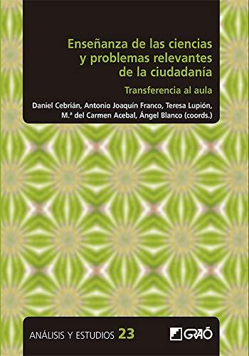 Enseñanza de las ciencias y problemas relevantes de la ciudadanía: Transferencia al aula: E02 (Análisis y Estudios / Ediciones universitarias)