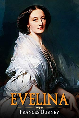 Evelina: The History of A Young Lady's Entrance into The World : Annotated (Frances Burney Classic Book) (English Edition)