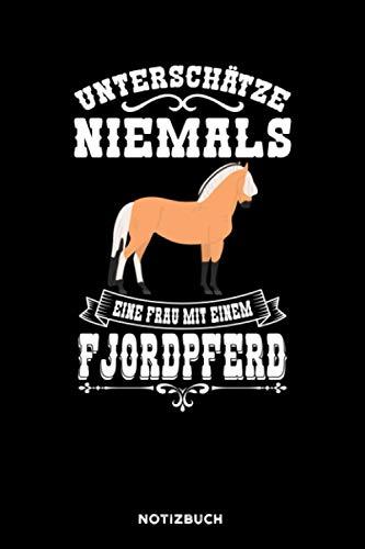 Unterschätze niemals eine Frau mit einem Fjordpferd: Notizbuch für Pferde Liebhaber | liniert | 120 Seiten | ca. A5 Format (15.24cm x 22.86 cm)