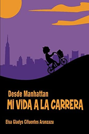Mi Vida a la Carrera: Desde Manhattan (Spanish Edition)