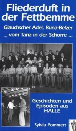 Fliederduft in der Fettbemme, Glauchscher Adel, Bung-Belzer ... vom Tanz in der Schorre: Geschichten und Episoden aus Halle