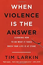 When Violence Is the Answer: Learning How to Do What It Takes When Your Life Is at Stake PDF