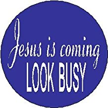 Jesus is coming, look busy MAGNET Christian Humor