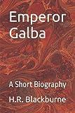 Emperor Galba: A Short Biography