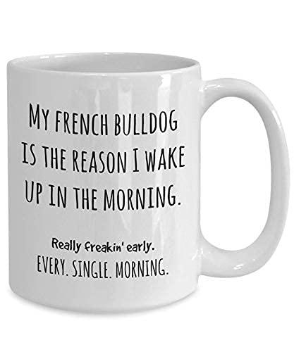N\A Tazza Bulldog Francese Il Mio Bulldog Francese è Il Motivo per Cui Mi Sveglio la Mattina Bulldog Francese Mamma o papà Regalo Regali a Tema Bulldog Francese