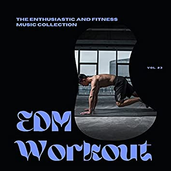 EDM Workout - The Enthusiastic And Fitness Music Collection, Vol 23