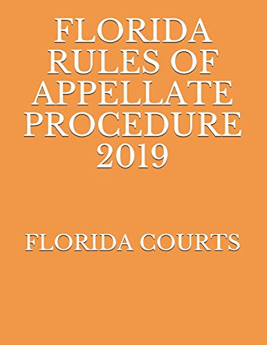 Compare Textbook Prices for FLORIDA RULES OF APPELLATE PROCEDURE 2019  ISBN 9781691330232 by COURTS, FLORIDA