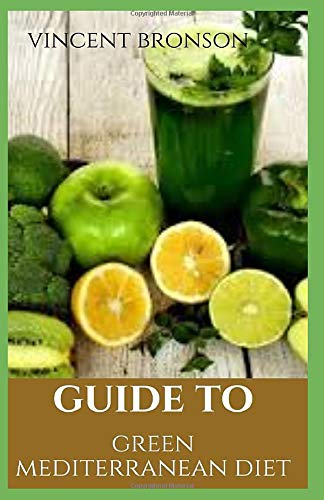 Guide to Green Mediterranean Diet: There's a reason why Mediterranean diet plans are consistently ranked the healthiest for people wishing to not only lose weight, but revolutionize their health.