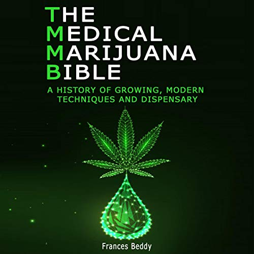 The Medical Marijuana Bible: A History of Growing, Modern Techniques and Dispensary Titelbild