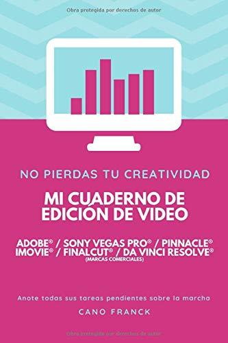 Mi cuaderno de edición de video Adobe première pro Sony vegas pro Pinnacle pro iMovie FinalCut: Cuaderno personal, ayudas para el trabajo, bloc de notas. (MI REGISTRO)