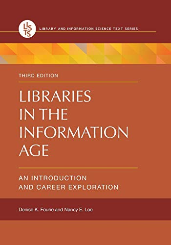 Compare Textbook Prices for Libraries in the Information Age: An Introduction and Career Exploration Library and Information Science Text 3 Edition ISBN 9781610698641 by Fourie, Denise K.,Loe, Nancy E.