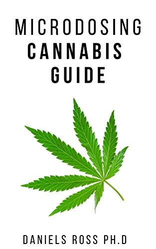 MICRODOSING CANNABIS GUIDE : Complete Expert Guide on Microdosing Cannabis for Pain and Other Medicinal Benefits (English Edition)