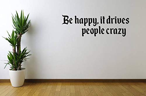Sticker mural en vinyle Be Happy It Drives People Crazy