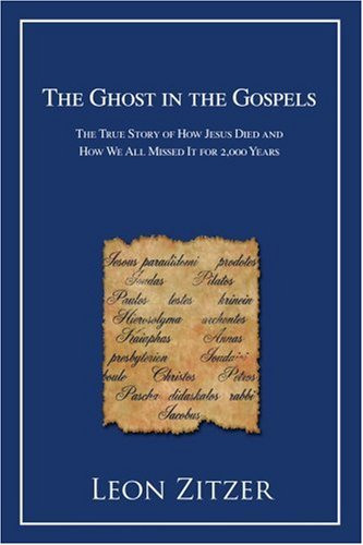 The Ghost in the Gospels: The True Story of How Jesus Died and How We All Missed It for 2,000 Years