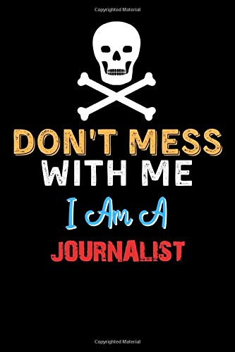 Don't Mess With Me I Am A JOURNALIST  - Funny JOURNALIST Notebook And Journal Gift Ideas: Lined Notebook / Journal Gift, 120 Pages, 6x9, Soft Cover, Matte Finish