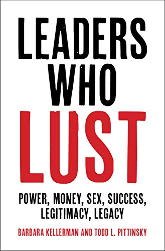 Leaders Who Lust: Power, Money, Sex, Success, Legitimacy, Legacy (English Edition)