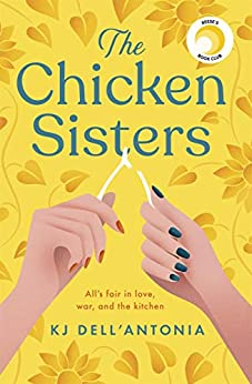 The Chicken Sisters: A Reese's Book Club Pick & New York Times Bestseller by [KJ Dell'Antonia]