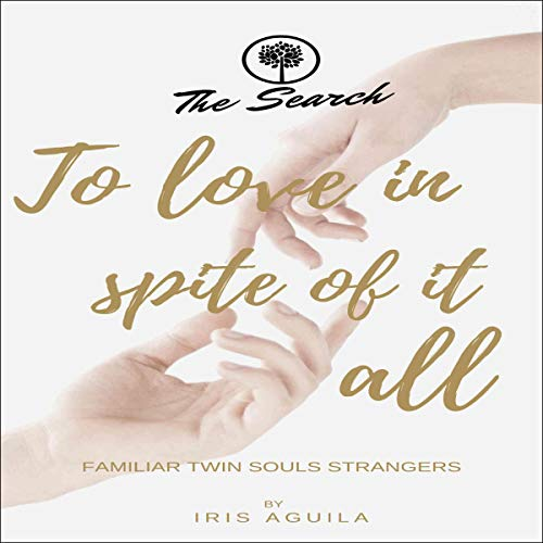 To Love in Spite of It All: Familiar Twin Souls Strangers audiobook cover art