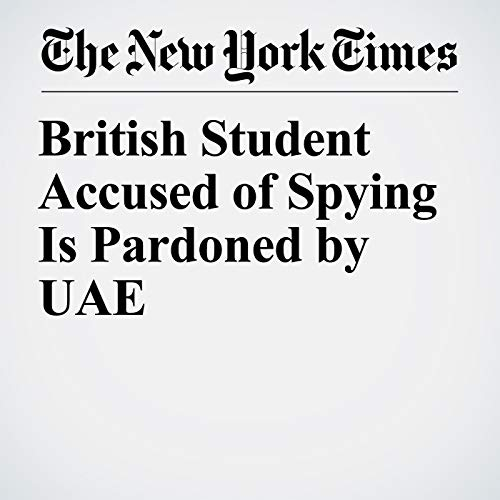 British Student Accused of Spying Is Pardoned by UAE audiobook cover art