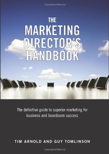The Marketing Director's Handbook: The Definitive Guide to Superior...
