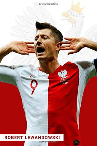 ROBERT LEWANDOWSKI: Poland & Bayern Munchen Legend, Football Soccer Notebook, Journal, Diary, Organizer (100 Pages, Lined, 6 x 9) (futbolmaster, Band 1)