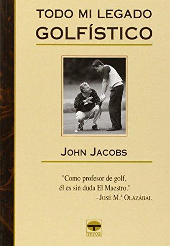 Download Todo Mi Legado Golfistico/ 50 Years of Golfing Wisdom 8479025778