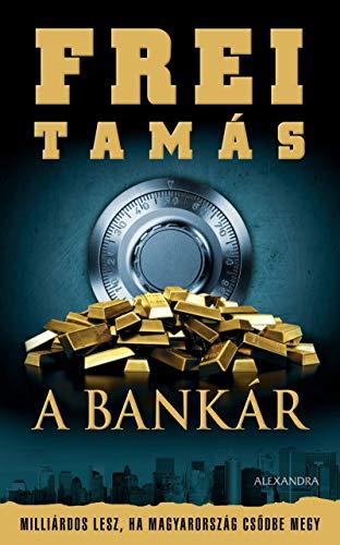 A Bankár: Milliárdos lesz, ha Magyarország csődbe megy (André sztori Book 2)...