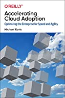 Accelerating Cloud Adoption: Optimizing the Enterprise for Speed and Agility Front Cover