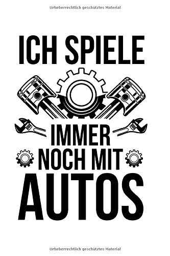 Ich spiele immer noch mit Autos: Notizbuch a5 liniert mit 120 Seiten | Lustiges Geschenk Auto tunen Autotuning Rennwagen Sportwagen Mottoparty Notizblock Notizheft Journal