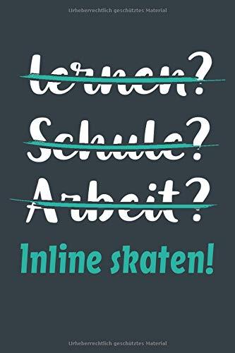 lernen? Schule? Arbeit? Inline skaten!: Notizbuch - tolles Geschenk für Notizen, Scribbeln und Erinnerungen aufbewahren   liniert mit 100 Seiten